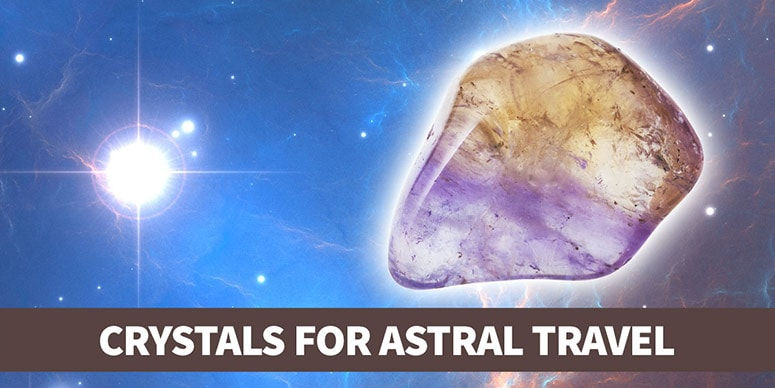 Crystals for astral projection and travel
